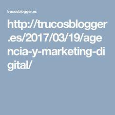 http://trucosblogger.es/2017/03/19/agencia-y-marketing-digital/