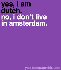 The Netherlands is small compared to some other countries. But bigger than Amsterdam it really is Rotterdam, Me Quotes, Funny Quotes, Living In Amsterdam, Dutch Quotes, Funny Pictures With Captions, Lol, Magic Words, True Stories
