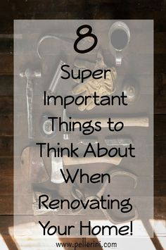 8 Things to Think About When Renovating Your Home - Thinking of renovating your home but don't know where to start? Whether you are redoing your kitchen, planning a bathroom remodel or gutting the whole home - check out my list of 8 important things to think about before swinging the first hammer!