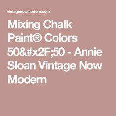 Mixing Chalk Paint® Colors 50/50 - Annie Sloan Vintage Now Modern