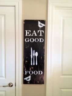 Kitchen sign- Eat Good Food