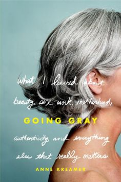 Going Gray by Anne Kreamer, I bought this book but never read it, I don't thing I am ready, I am now!