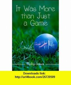 It Was More than Just a Game (9781607490012) Philip Jones , ISBN-10: 1607490013  , ISBN-13: 978-1607490012 ,  , tutorials , pdf , ebook , torrent , downloads , rapidshare , filesonic , hotfile , megaupload , fileserve