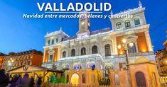 Navidad en Valladolid: Entre mercados, belenes y conciertos