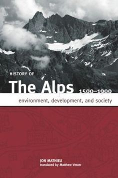 "History of the Alps, 1500 - 1900  In the 1700s, Jean-Jacques Rousseau celebrated the Alps as the quintessence of the triumph of nature over the ""horrors"" of civilization.  http://www.eurospanbookstore.com/"