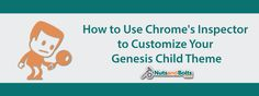 How to Customize Your Genesis Child Theme with Chrome's Inspector — Nuts and Bolts Media