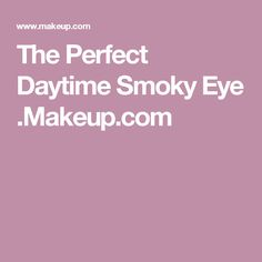 The Perfect Daytime Smoky Eye .Makeup.com