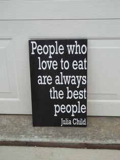 Very true.  I'm looking for someone who loves to eat. I love to cook. People who don't love eat are uninteresting, I love interesting people and I am interesting people.
