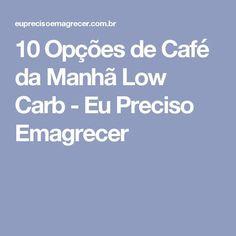 10 Opções de Café da Manhã Low Carb - Eu Preciso Emagrecer Dukan Diet, Low Carb Diet, Low Carb Recipes, Diet Recipes, No Gluten Diet, Light Diet, Low Carbon, Body Motivation, Learn To Cook