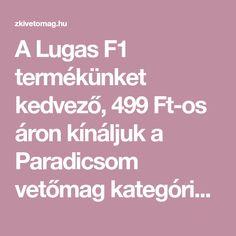 A Lugas F1 termékünket kedvező, 499 Ft-os áron kínáljuk a Paradicsom vetőmag kategóriában.