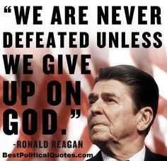 Ronald Reagan- We Are Never Defeated Unless We Give Up On God
