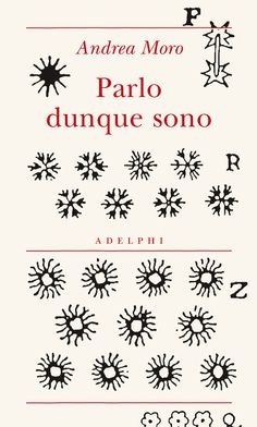 Parlo dunque sono - Andrea Moro - Adelphi Edizioni