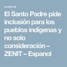 El Santo Padre pide inclusión para los pueblos indígenas y no solo consideración – ZENIT – Espanol