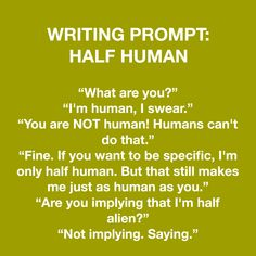 Writing prompt: half human (/half alien)