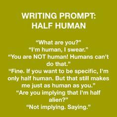 Writing prompt: half human (/half alien)