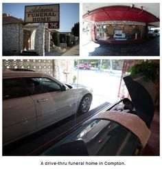 A drive-thru funeral home in Compton.    Yes, It's real: http://lat.ms/egMO40
