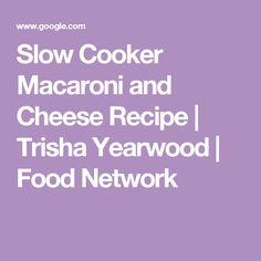 Slow Cooker Macaroni and Cheese Recipe | Trisha Yearwood | Food Network
