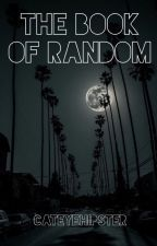 The Book of Random (thoughts and stuff) by CatEyeHipster