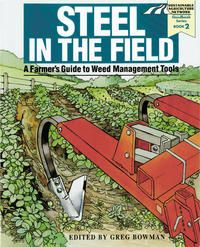 Steel in the Field A Farmer's Guide to Weed-Management Tools (Sustainable Agriculture Network Handbook Series, Greg Bowman, SARE Outreach Farm Tools And Equipment, Outdoor Power Equipment, Organic Weed Control, Learning Centers, Good Books, Amazing Books, Permaculture, Garden Bridge, Agriculture
