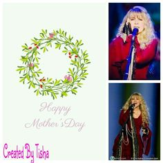 Happy Mother's Day Peeps!!  Stevie Nicks Collage Created By Tisha 05/10/15