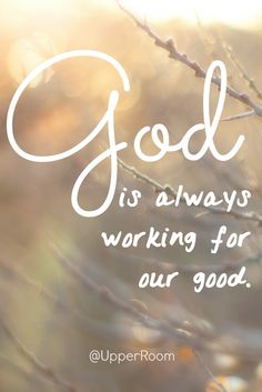 God is always working for our good.