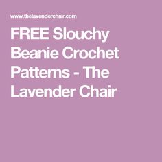 FREE Slouchy Beanie Crochet Patterns - The Lavender Chair