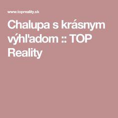 Chalupa s krásnym výhľadom :: TOP Reality