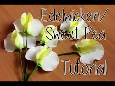 ▶ (Zucker)Edelwicken/ Gumpaste Sweet Pea /Tutorial - YouTube