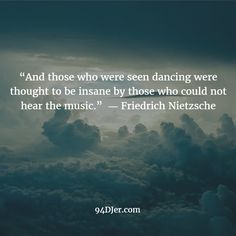 """And those who were seen dancing were thought to be insane by those who could not hear the music. Dance Quotes, Music Quotes, Friedrich Nietzsche, Fun To Be One, Favorite Quotes, Dancing, Poetry, Thoughts, My Love"