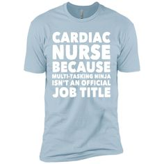 Cardiac Nurse Because Multi Tasking ninja isn't a official job title T-Shirt