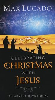 Celebrating Christmas with Jesus, Advent Devotional   -               By: Max Lucado