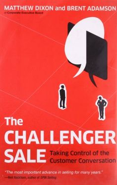 The Challenger Sale: Taking Control of t- 1591844355 - The Challenger Sale: Taking Control of the Customer Conversation by Matthew Dixon W. Challenger Sale, Business Money, Business Leaders, Business Marketing, Challenge The Status Quo, Personal Development Books, Great Books To Read, Fiction And Nonfiction, Price Book
