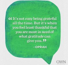 It's not easy being grateful all the time. But it's when you feel least thankful that you are most in need of what gratitude can give you. Gratitude Quotes, Attitude Of Gratitude, Thankful Quotes, Practice Gratitude, Words Quotes, Wise Words, Great Quotes, Inspirational Quotes, Inspiring Sayings