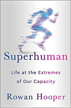 Superhuman: Life at the Extremes of Our Capacity: Dr. Rowan Hooper: 9781501168710: Amazon.com: Books