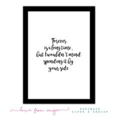 Forever Is A Long Time, But I Wouldn't Mind Spending It By Your Side - Framed A4…