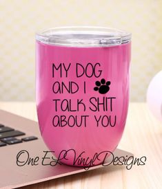 My Dog and I Talk Shit About You.Decal for DIY Drink ware, Vehicles, Laptops, and more - Decal Only Me And My Dog, Glass Blocks, Drinkware, Wood Signs, Laptops, Vinyl Decals, Tumbler, Wine Glass, Coffee Mugs