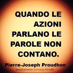 QUANDO LE AZIONI PARLANO LE PAROLE NON CONTANO. Pierre-Joseph Proudhon