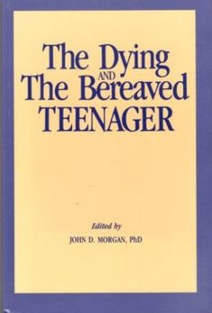 The Dying And The Bereaved Teenager John D. Morgan 0914783440