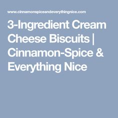 3-Ingredient Cream Cheese Biscuits | Cinnamon-Spice & Everything Nice