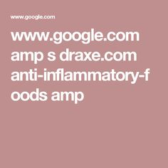 www.google.com amp s draxe.com anti-inflammatory-foods amp