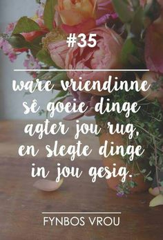Ware Vriendinne __[Fynbos Vrou/FB] # 35 #Afrikaans #Friends Words Quotes, Qoutes, Sayings, South Afrika, Afrikaanse Quotes, Special Words, Some People Say, Wallpaper Pictures, Pretty Words