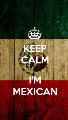 Keep Calm I'M Mexican
