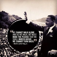 """We cannot walk alone. And as we walk, we must make the pledge that we shall march ahead. We cannot turn back."" #MLK #IHaveADream #quote"