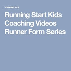 Running Start Kids Coaching Videos Runner Form Series