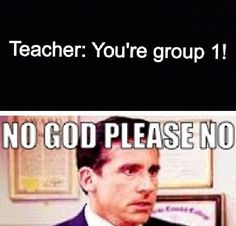 "Or sometimes it's like ""you're group 2!"" and I'm all like ""sweet"" and then in a turn of events group 2 goes first"
