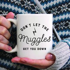 Coffee Mug, ceramic mug, 11 oz or 15 oz mug, cute mug, Quote Mug, Harry Potter, unique gift under 20 - Don't Let The Muggles Get You Down