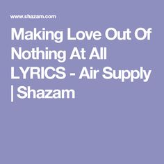 Making Love Out Of Nothing At All LYRICS - Air Supply | Shazam