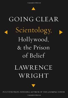 Going Clear: Scientology, Hollywood, and the Prison of Belief/Lawrence Wright