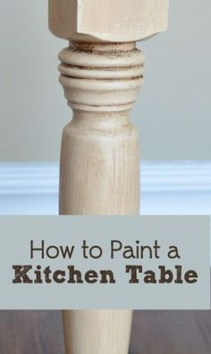 How To Paint a Dining Table- seriously fixing to paint my kitchen table and I'm excited!!