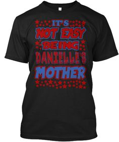 It's Not Easy Being Danielle's Mother! Black T-Shirt Front